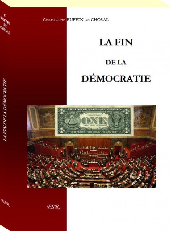 La fin de la démocratiede Christophe Buffin de Chosal