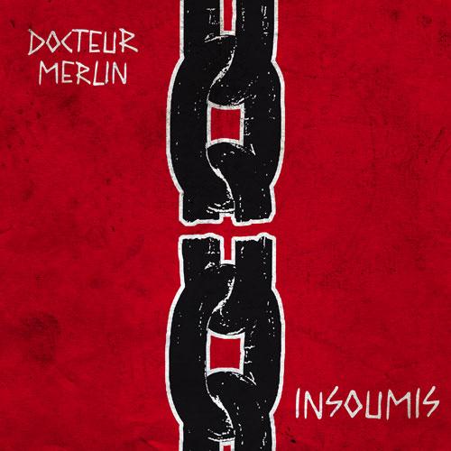 Nouveauté  CD  :   Docteur Merlin – Insoumis