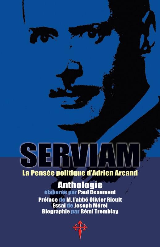 Nouveauté : Serviam, la Pensée politique d'Adrien Arcand