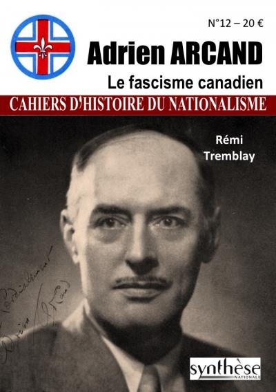 Nouveauté : Cahiers d'Histoire du nationalisme N°12 – Adrien Arcand et le fascisme canadien par Remy Tremblay