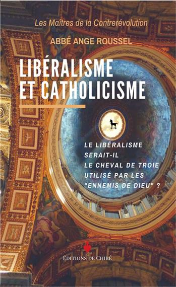 Nouveauté :   Libéralisme et catholicisme  – Abbé Ange Roussel