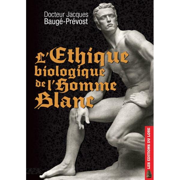 Nouveauté : L'Ethique biologique de l'homme blanc – Dr Jacques Baugé-Prévost