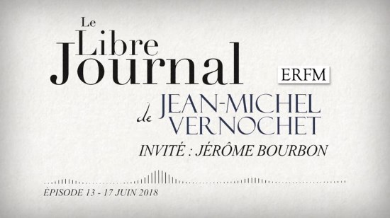 Le Libre Journal de Jean-Michel Vernochet n°13 – Jérôme Bourbon (audio)